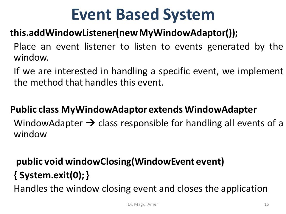 this.addWindowListener(new MyWindowAdaptor()); Place an event listener to listen to events generated by the window.
