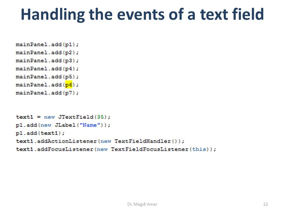 Dr. Magdi Amer22 Handling the events of a text field