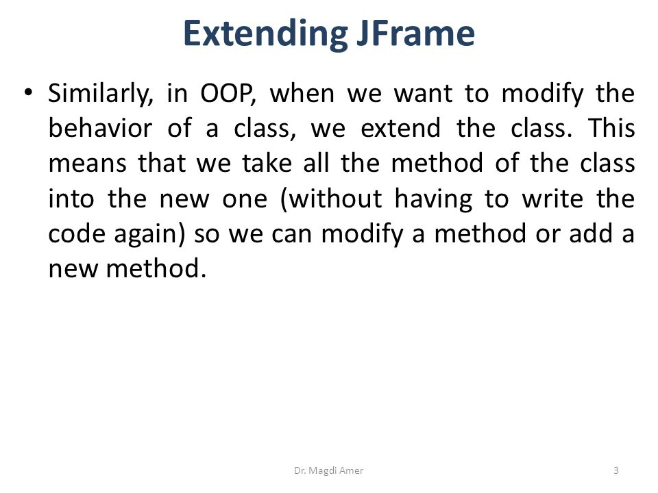 Similarly, in OOP, when we want to modify the behavior of a class, we extend the class.