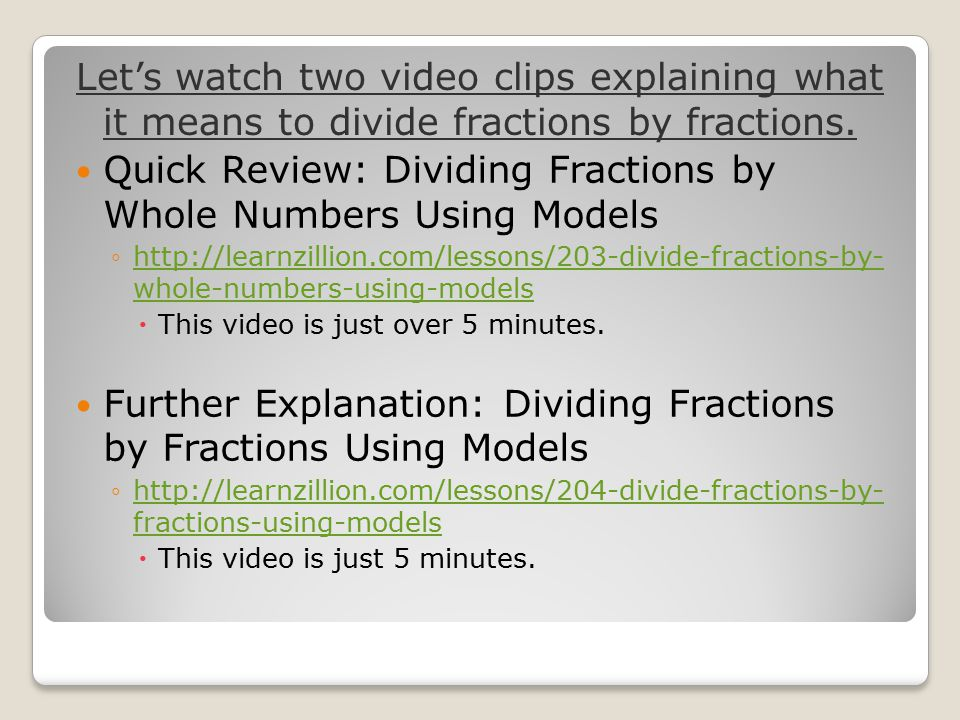 Let's watch two video clips explaining what it means to divide fractions by fractions.