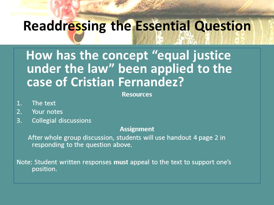 "Readdressing the Essential Question How has the concept ""equal justice under the law"" been applied to the case of Cristian Fernandez? Resources 1.The"