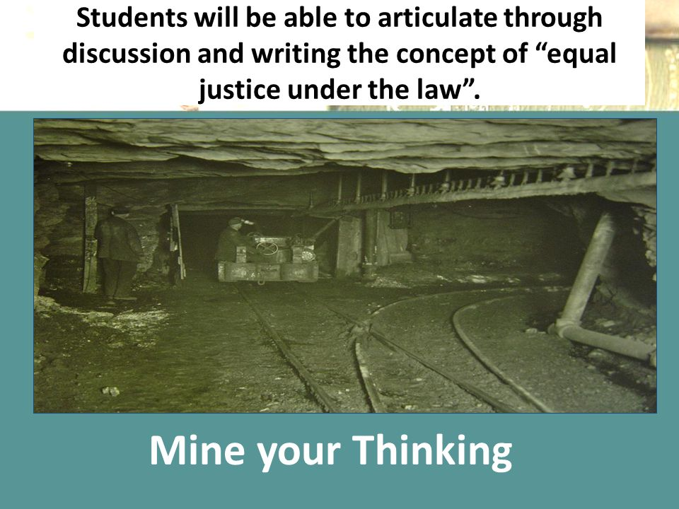 "Students will be able to articulate through discussion and writing the concept of ""equal justice under the law"". Mine your Thinking"