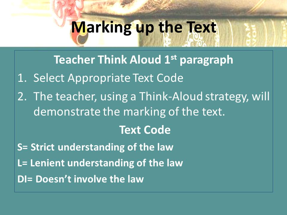 Marking up the Text Teacher Think Aloud 1 st paragraph 1.Select Appropriate Text Code 2.The teacher, using a Think-Aloud strategy, will demonstrate th