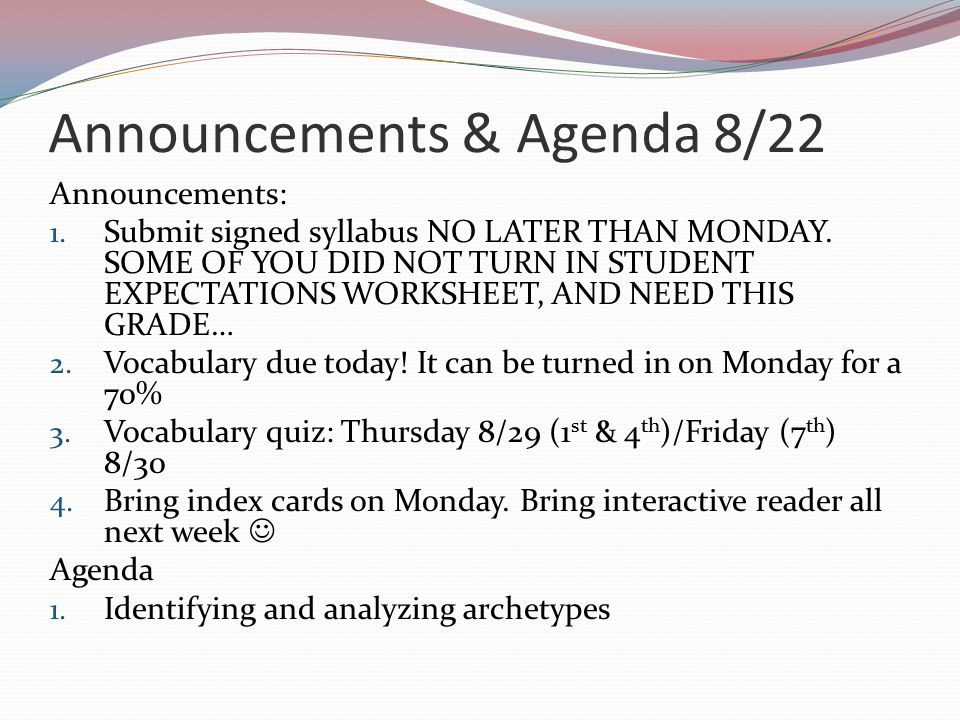 Announcements & Agenda 8/22 Announcements: 1. Submit signed syllabus NO LATER THAN MONDAY.