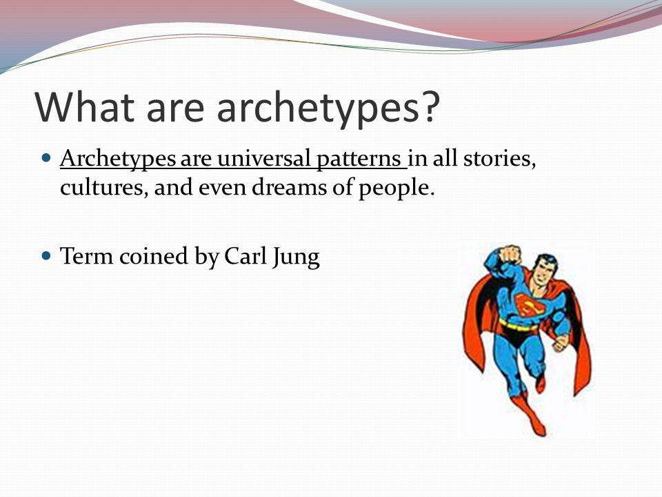 What are archetypes? Archetypes are universal patterns in all stories, cultures, and even dreams of people. Term coined by Carl Jung