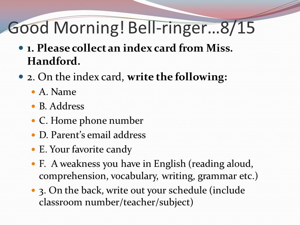 Good Morning!Bell-ringer…8/15 1.Please collect an index card from Miss.