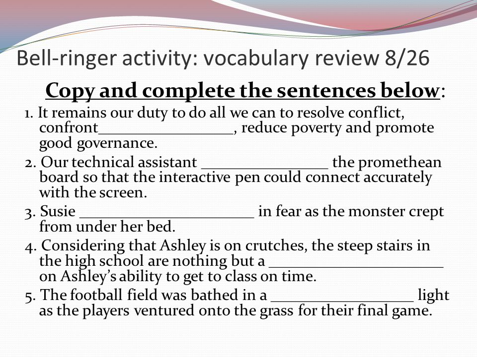 Bell-ringer activity: vocabulary review 8/26 Copy and complete the sentences below: 1. It remains our duty to do all we can to resolve conflict, confr