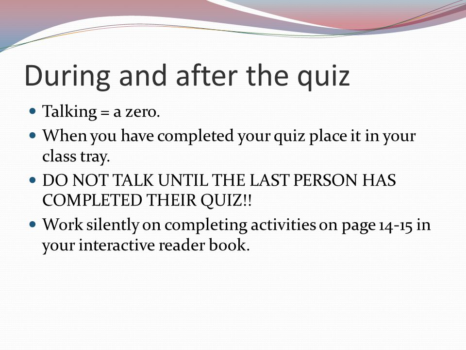 During and after the quiz Talking = a zero.