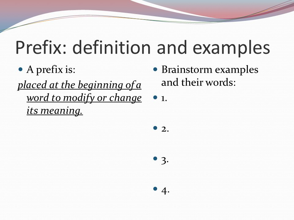 Prefix: definition and examples A prefix is: placed at the beginning of a word to modify or change its meaning.