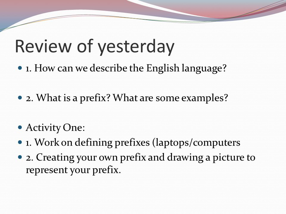 Review of yesterday 1.How can we describe the English language.