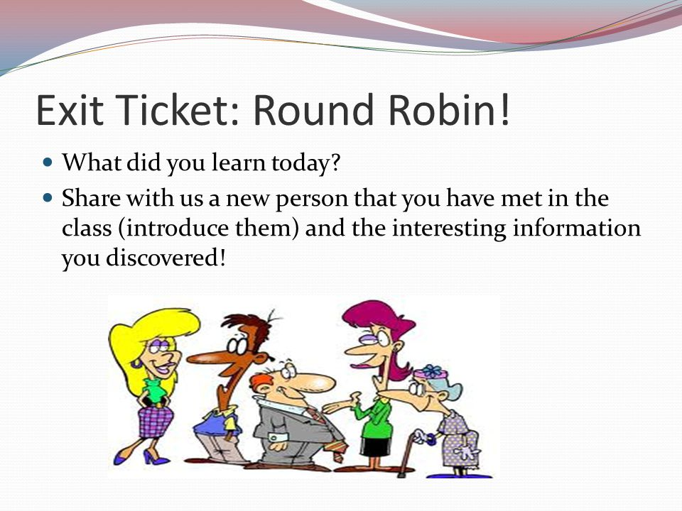 Exit Ticket: Round Robin. What did you learn today.