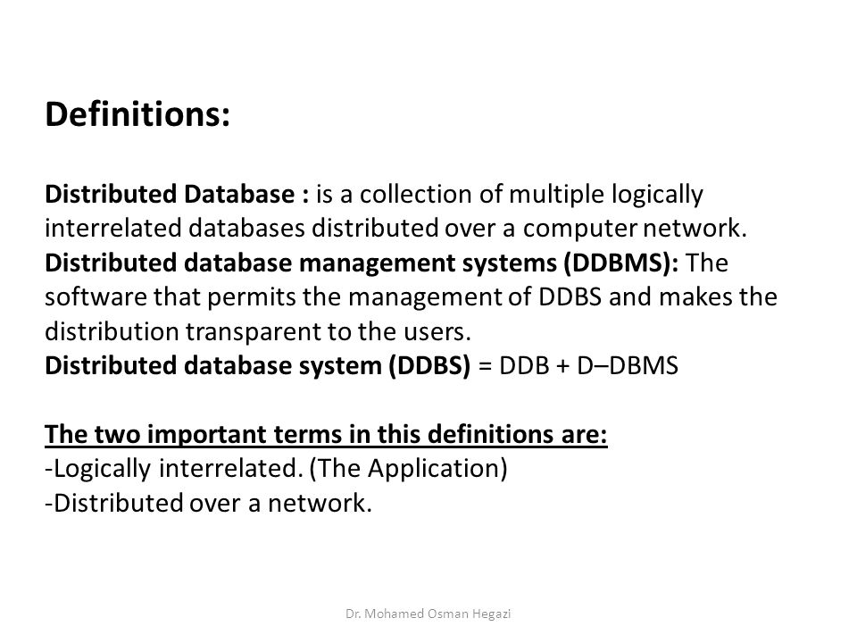 Definitions: Distributed Database : is a collection of multiple logically interrelated databases distributed over a computer network.