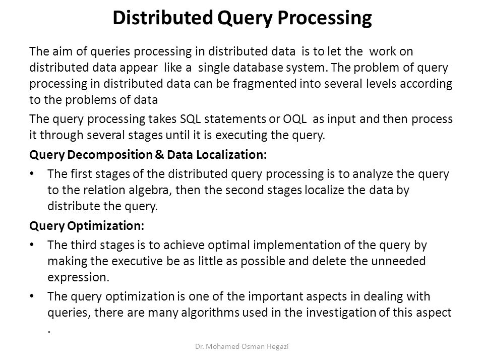 Distributed Query Processing The aim of queries processing in distributed data is to let the work on distributed data appear like a single database system.
