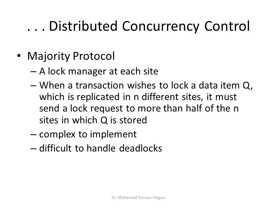 ... Distributed Concurrency Control Majority Protocol – A lock manager at each site – When a transaction wishes to lock a data item Q, which is replic