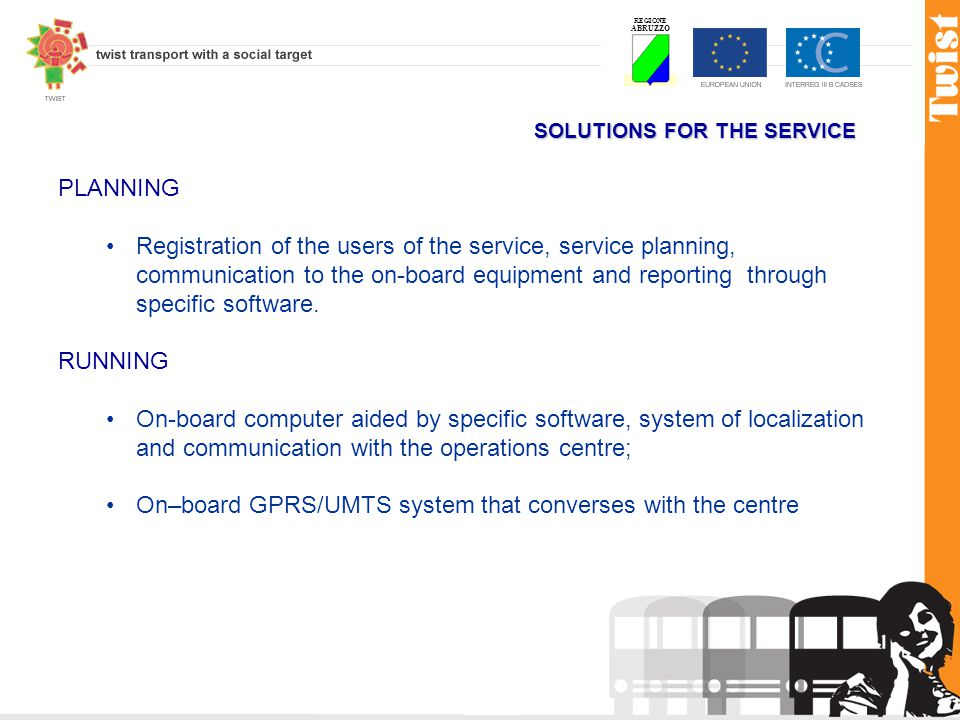 REGIONE ABRUZZO SOLUTIONS FOR THE SERVICE PLANNING Registration of the users of the service, service planning, communication to the on-board equipment and reporting through specific software.