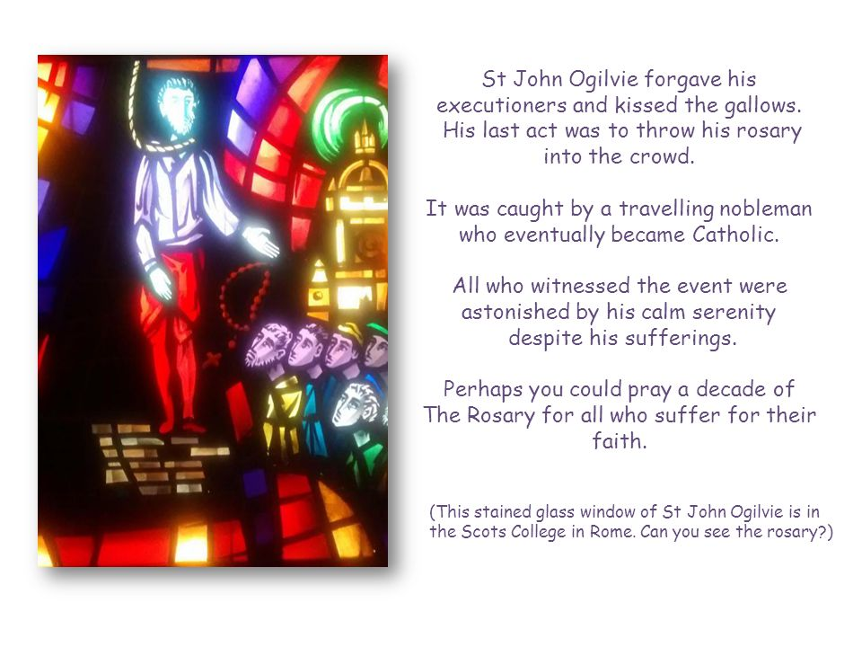St John Ogilvie forgave his executioners and kissed the gallows.