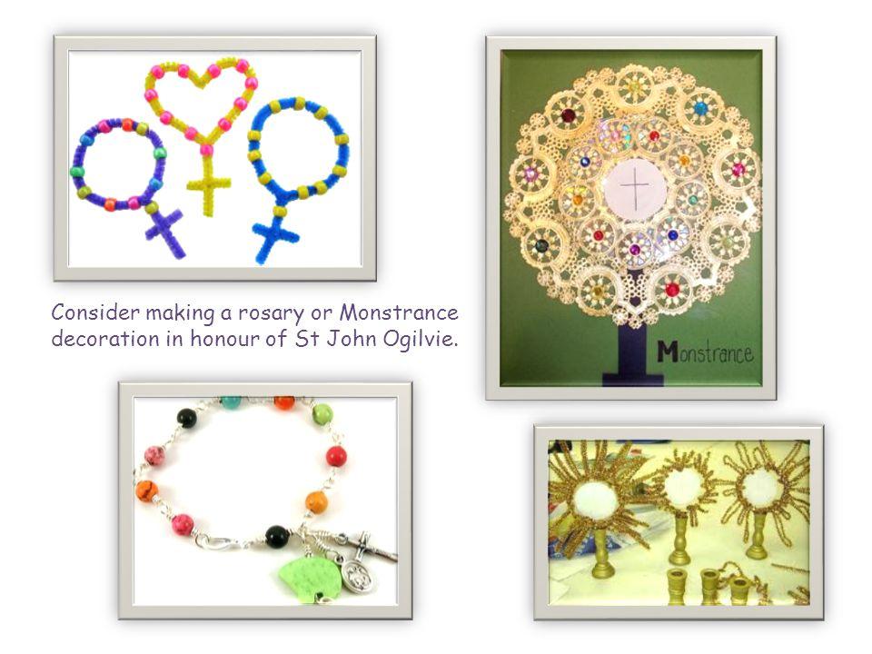 Consider making a rosary or Monstrance decoration in honour of St John Ogilvie.