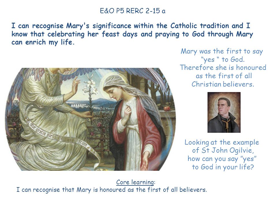 E&O P5 RERC 2-15 a Core learning: I can recognise that Mary is honoured as the first of all believers.