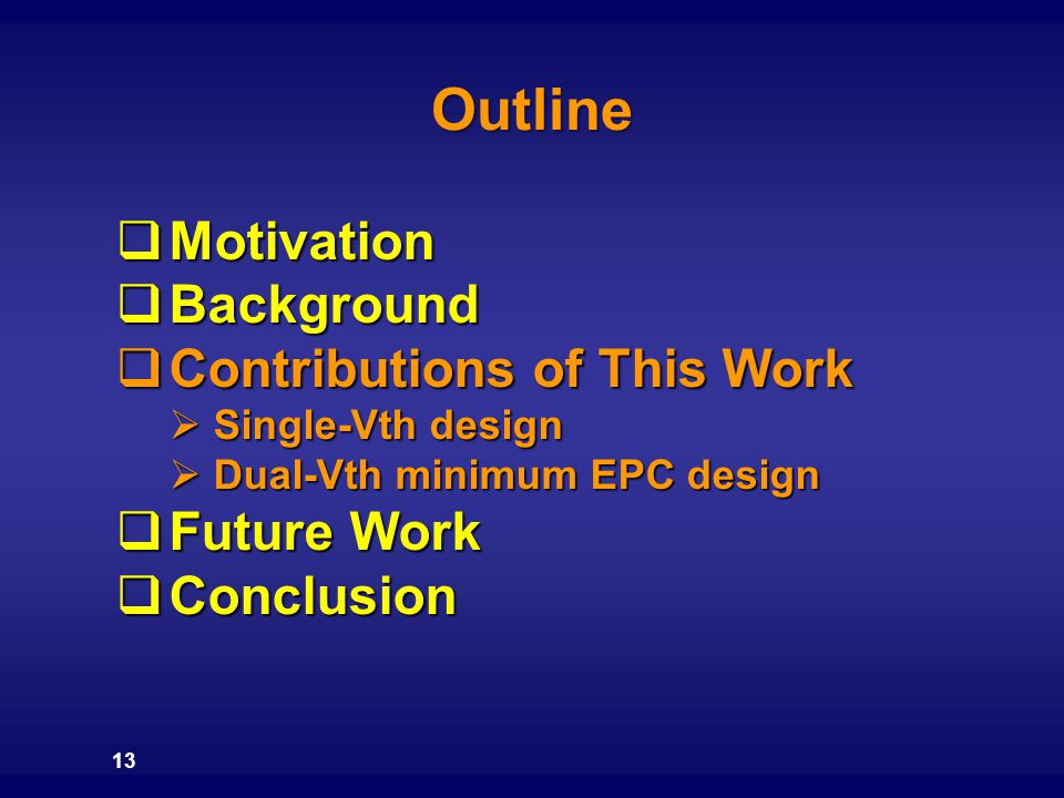 Outline 13  Motivation  Background  Contributions of This Work  Single-Vth design  Dual-Vth minimum EPC design  Future Work  Conclusion