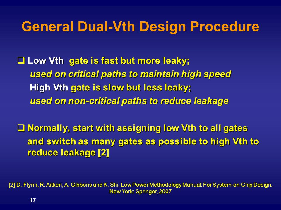  Low Vth gate is fast but more leaky; used on critical paths to maintain high speed used on critical paths to maintain high speed High Vth gate is sl
