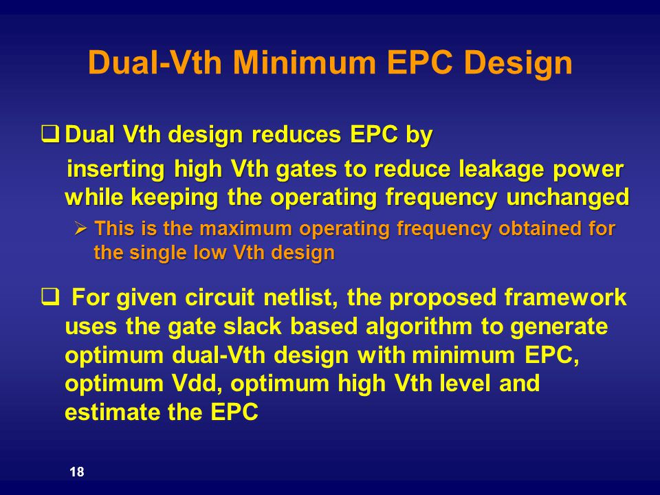 Dual-Vth Minimum EPC Design  Dual Vth design reduces EPC by inserting high Vth gates to reduce leakage power while keeping the operating frequency un
