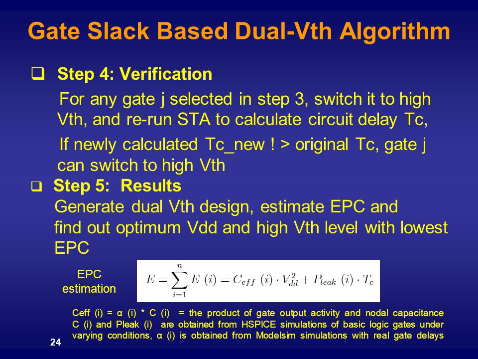  Step 4: Verification For any gate j selected in step 3, switch it to high Vth, and re-run STA to calculate circuit delay Tc, If newly calculated Tc_