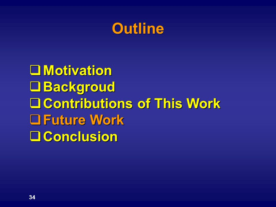 Outline 34  Motivation  Backgroud  Contributions of This Work  Future Work  Conclusion