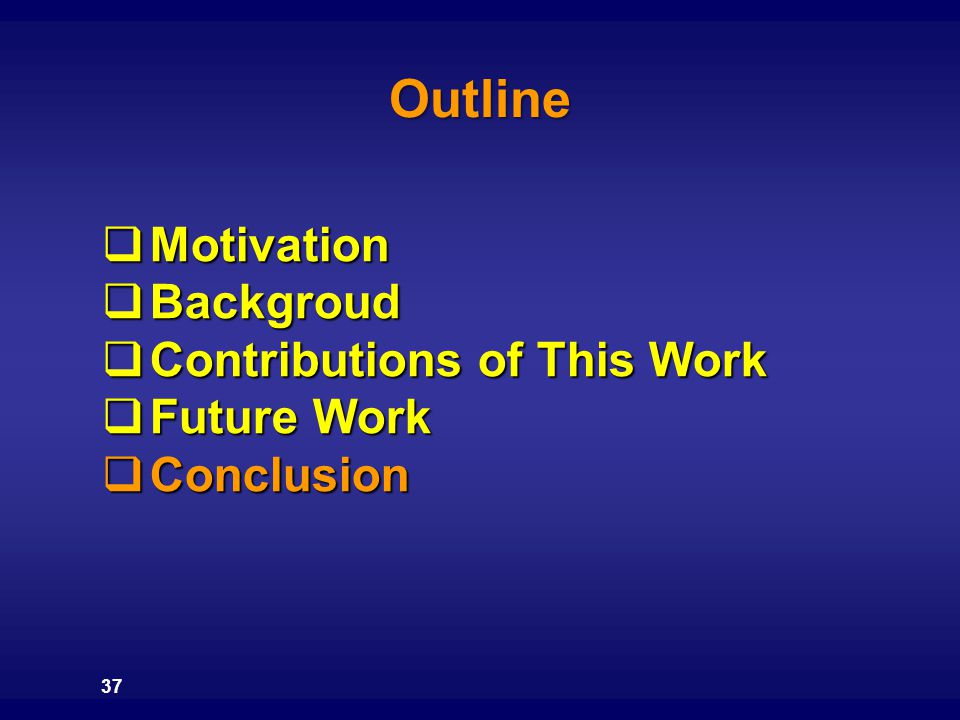 Outline 37  Motivation  Backgroud  Contributions of This Work  Future Work  Conclusion