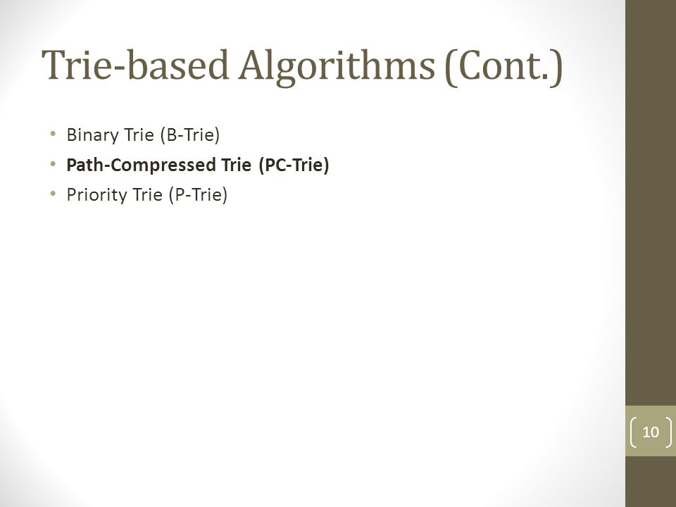 Trie-based Algorithms (Cont.) Binary Trie (B-Trie) Path-Compressed Trie (PC-Trie) Priority Trie (P-Trie) 10