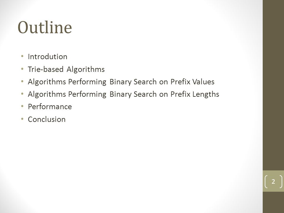 Outline Introdution Trie-based Algorithms Algorithms Performing Binary Search on Prefix Values Algorithms Performing Binary Search on Prefix Lengths Performance Conclusion 2