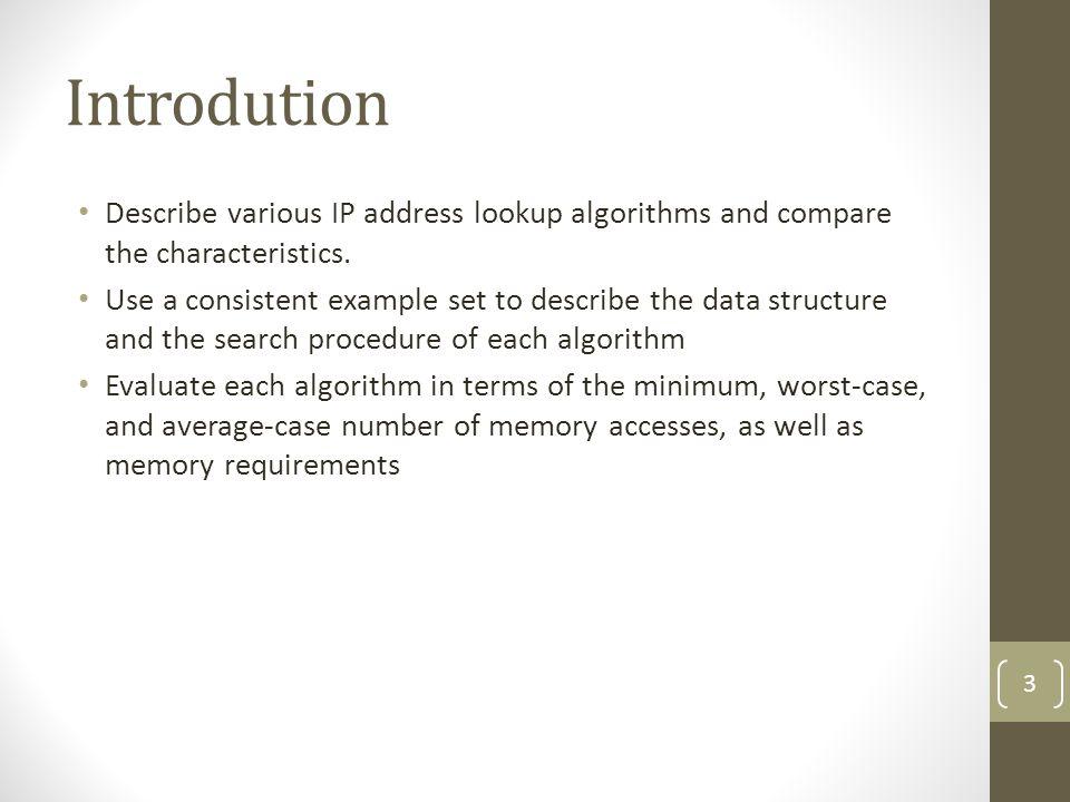 Algorithms Performing Binary Search on Prefix Lengths (Cont.) Waldvogels Binary Search on Length (W-BSL) M P1 0 12 345 678 910 1112 13 P0 P2 P5 P4 P3 P6 M BMP = P2 M BMP = P4 3 5 1 2 4 6 Level 1 Prefix / InternalNodeMarkerPrefix / pre-computed BMP 001- 110P2 54