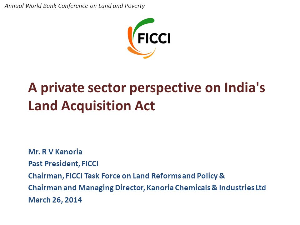 Annual World Bank Conference on Land and Poverty A private sector perspective on India s Land Acquisition Act Mr.