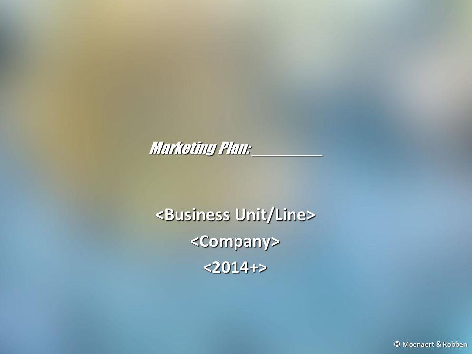 © Moenaert & Robben Marketing Plan: ________ <Company><2014+>