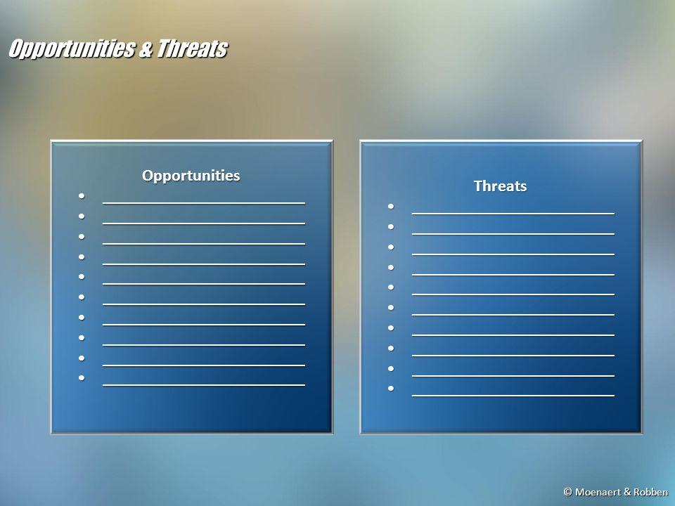 © Moenaert & Robben Opportunities & Threats Opportunities ________________________________________________ Threats