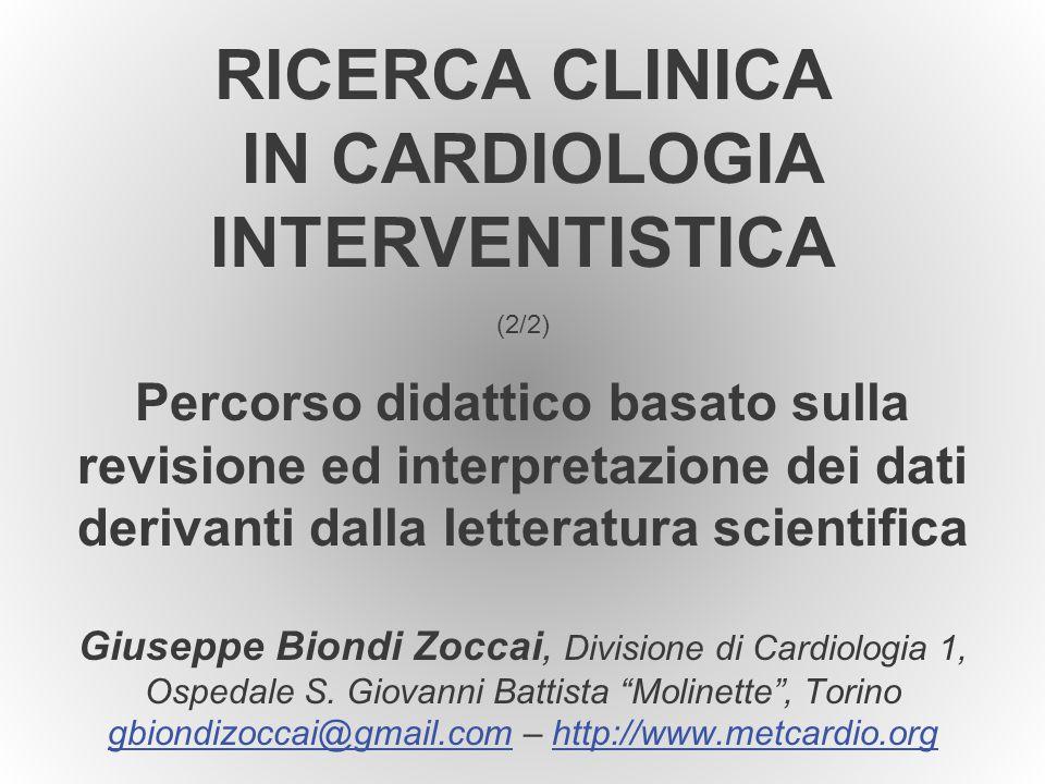 G. Biondi Zoccai – Ricerca in cardiologia RICERCA CLINICA IN CARDIOLOGIA INTERVENTISTICA (2/2) Percorso didattico basato sulla revisione ed interpreta