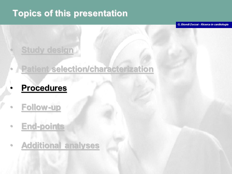 G. Biondi Zoccai – Ricerca in cardiologia Topics of this presentation Study designStudy design Patient selection/characterizationPatient selection/cha