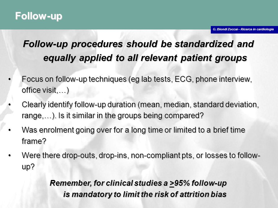 G. Biondi Zoccai – Ricerca in cardiologia Follow-up Follow-up procedures should be standardized and equally applied to all relevant patient groups Foc