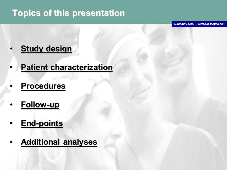 G. Biondi Zoccai – Ricerca in cardiologia Topics of this presentation Study designStudy design Patient characterizationPatient characterization Proced