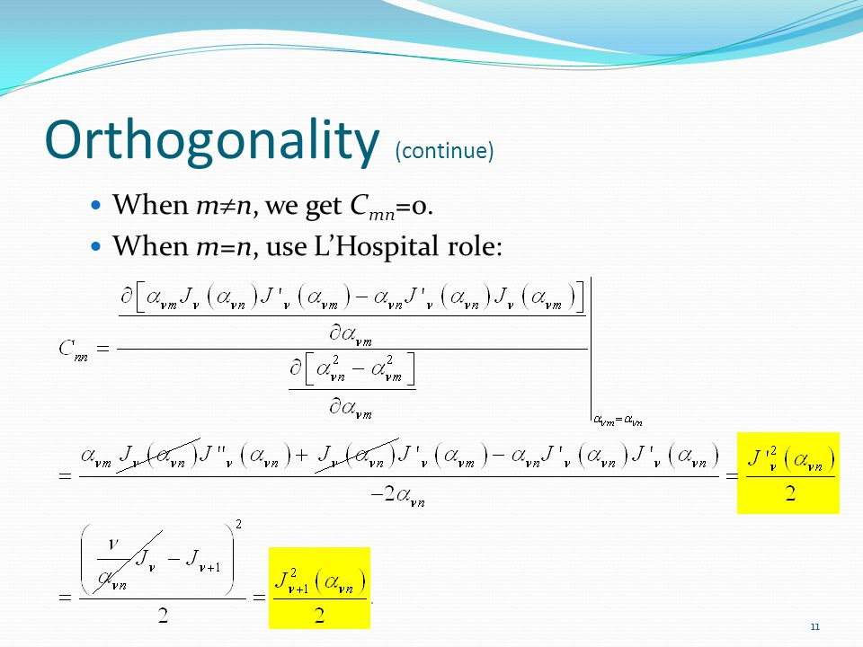 Orthogonality (continue) When m  n, we get C mn =0. When m=n, use L'Hospital role: 11