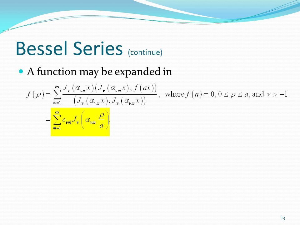 Bessel Series (continue) A function may be expanded in 13