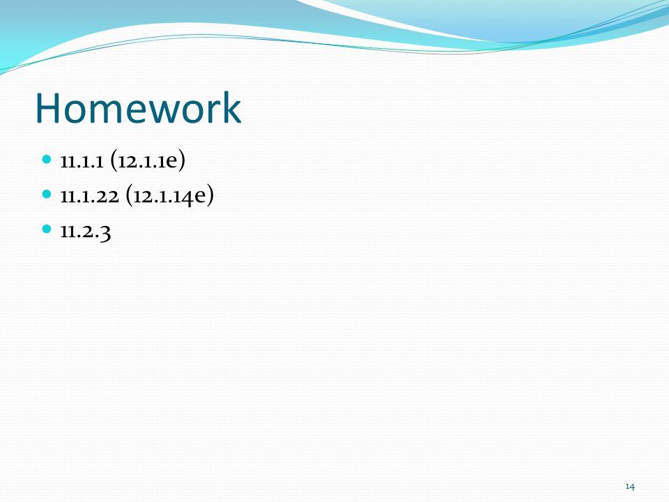 Homework 11.1.1 (12.1.1e) 11.1.22 (12.1.14e) 11.2.3 14