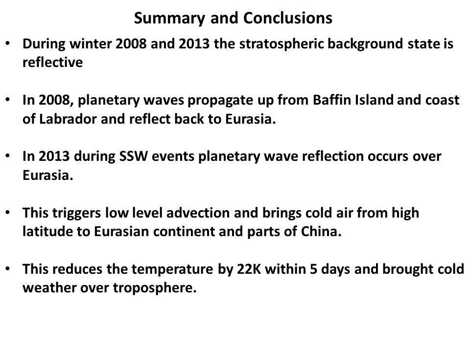 Summary and Conclusions During winter 2008 and 2013 the stratospheric background state is reflective In 2008, planetary waves propagate up from Baffin