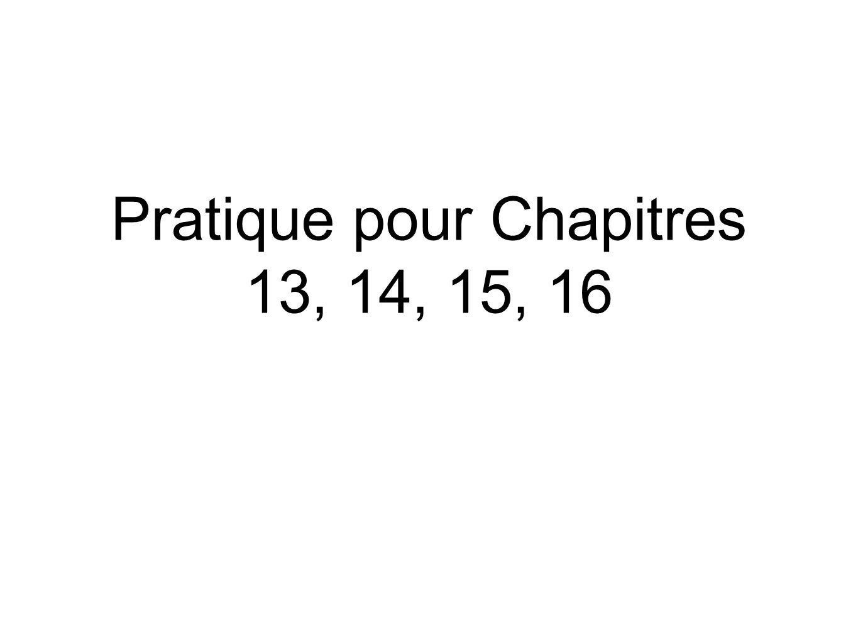 Pratique pour Chapitres 13, 14, 15, 16