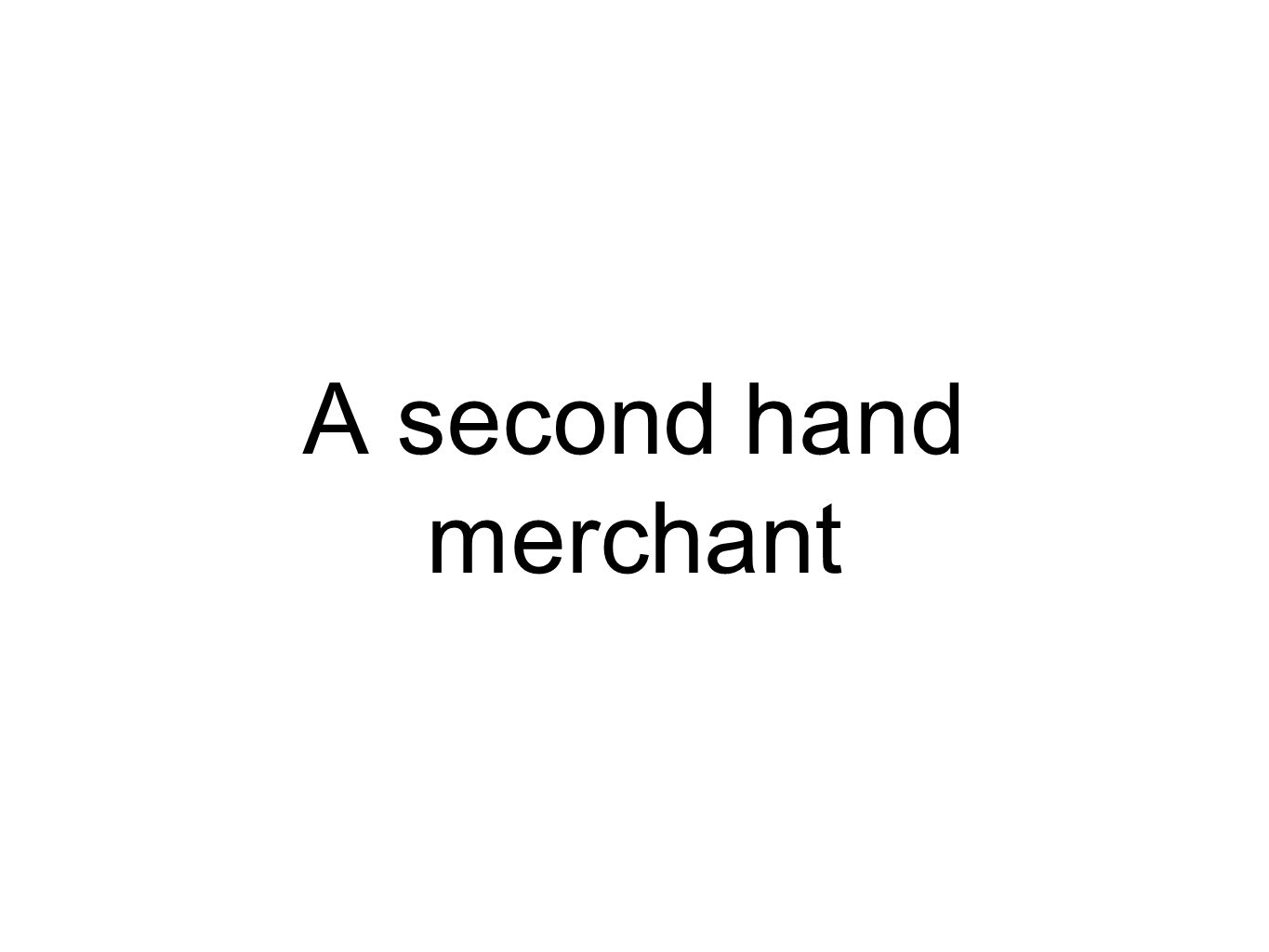 A second hand merchant