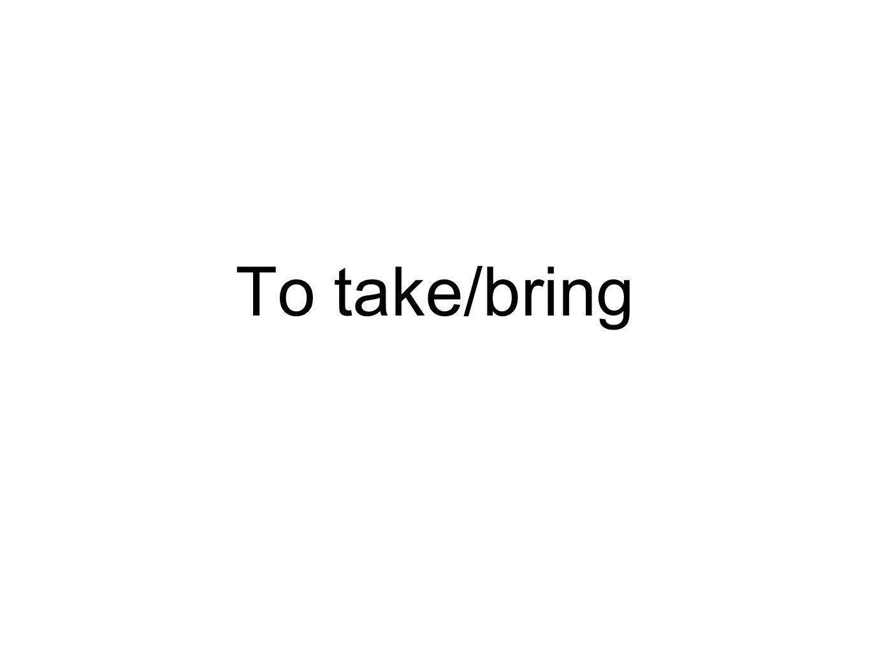 To take/bring