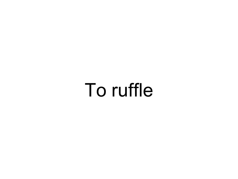To ruffle