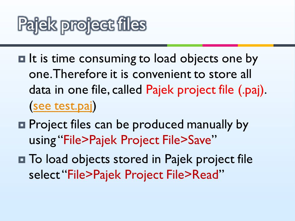  It is time consuming to load objects one by one. Therefore it is convenient to store all data in one file, called Pajek project file (.paj). (see te