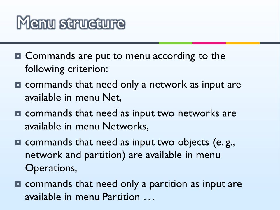  Commands are put to menu according to the following criterion:  commands that need only a network as input are available in menu Net,  commands th