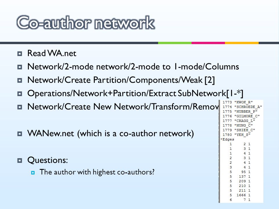  Read WA.net  Network/2-mode network/2-mode to 1-mode/Columns  Network/Create Partition/Components/Weak [2]  Operations/Network+Partition/Extract