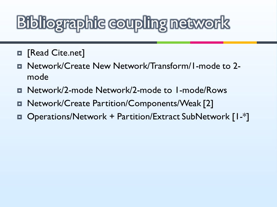  [Read Cite.net]  Network/Create New Network/Transform/1-mode to 2- mode  Network/2-mode Network/2-mode to 1-mode/Rows  Network/Create Partition/C